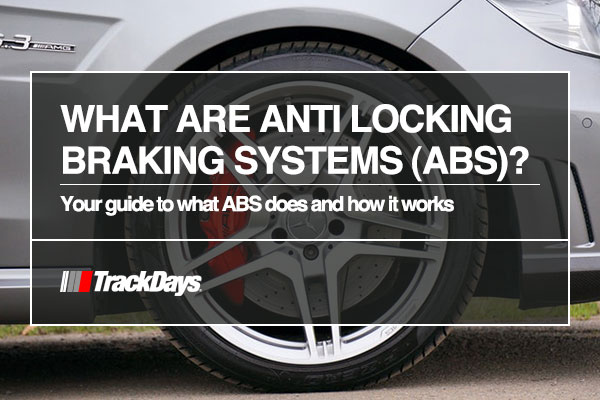 What are Anti-Lock Braking Systems (ABS) | Track Days